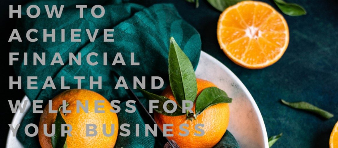 How To Achieve Financial Health And Wellness For Your Business